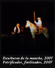Esculturas de la Mancha, 2007 Fosilizados, petrificados,2007