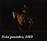 Dolce penombra, 2008