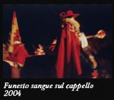 Funesto sangue sul cappello, 2004