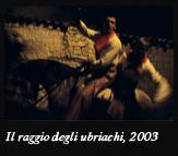 Il raggio degli ubriachi, 2003