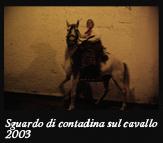 Sguardo di contadina sul cavallo, 2003