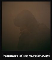 Vehemence of the non-clairvoyant